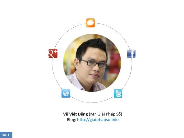 Vũ Việt Dũng (Mr. Giải Pháp Số)Blog:http://giaiphapso.infoNo. 1