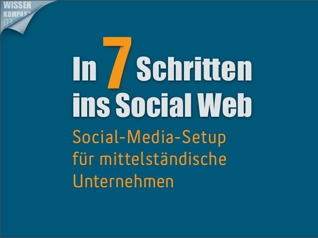 WISSENKOMPAKT03             7          In Schritten          ins Social Web          Social-Media-Setup          für mitte...