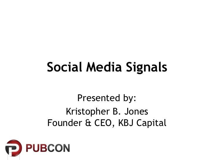 Social Media Signals       Presented by:    Kristopher B. JonesFounder & CEO, KBJ Capital