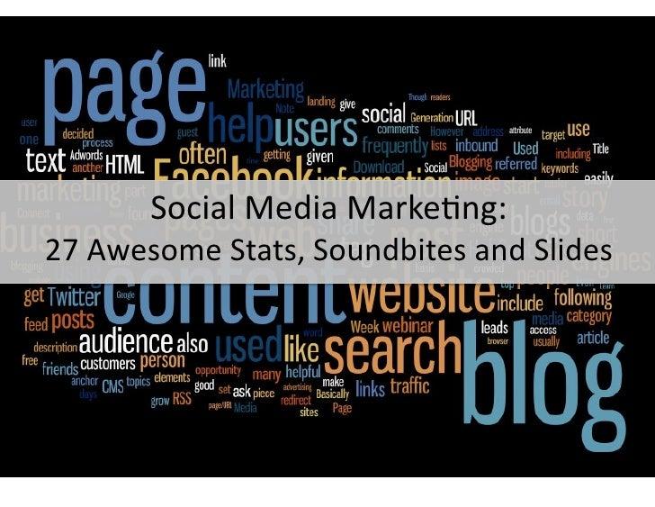 SocialMediaMarke-ng:27AwesomeStats,SoundbitesandSlides