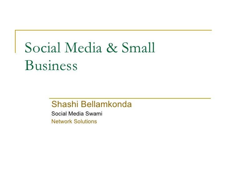 Social Media & Small Business  Shashi Bellamkonda Social Media Swami Network Solutions