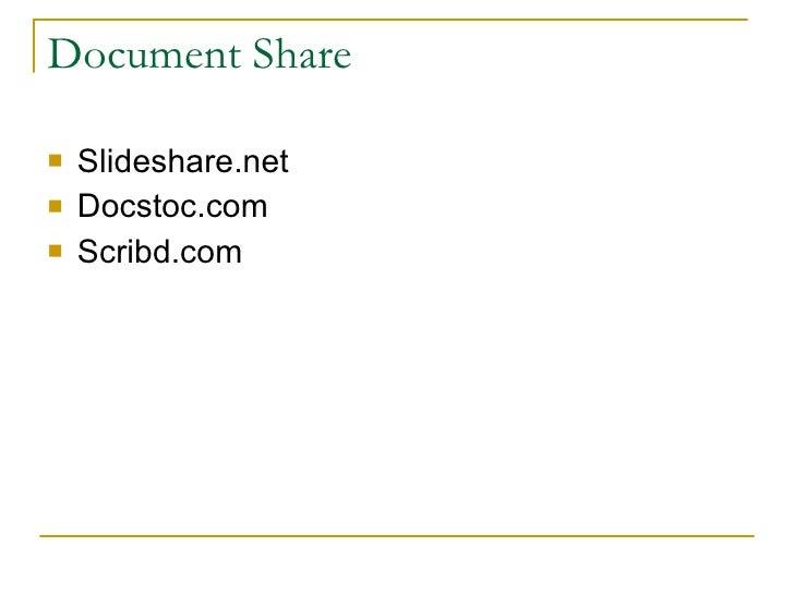 Document Share <ul><li>Slideshare.net </li></ul><ul><li>Docstoc.com </li></ul><ul><li>Scribd.com </li></ul>