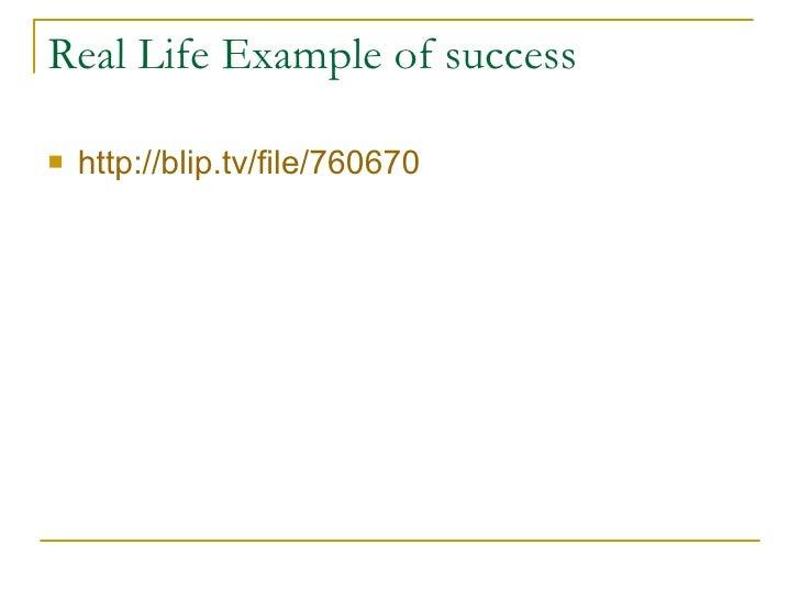 Real Life Example of success <ul><li>http://blip.tv/file/760670 </li></ul>