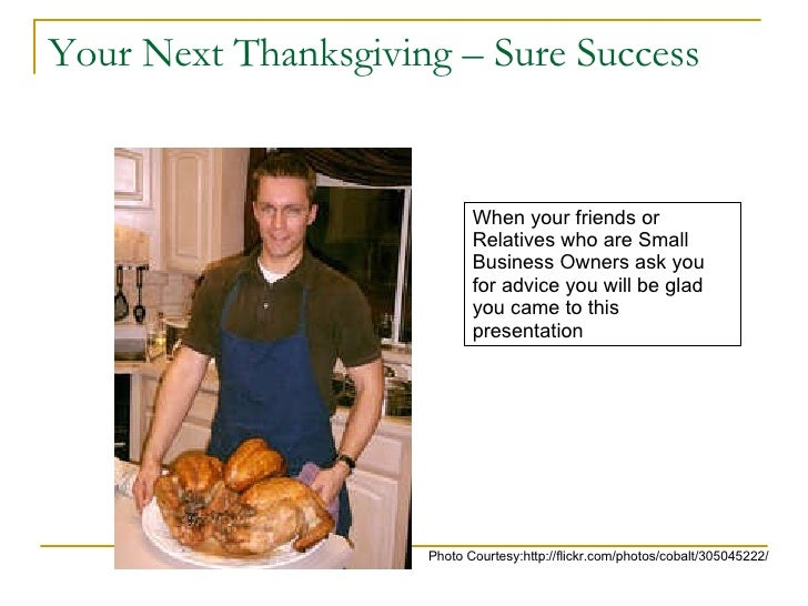 Your Next Thanksgiving – Sure Success Photo Courtesy:http://flickr.com/photos/cobalt/305045222/ When your friends or Relat...