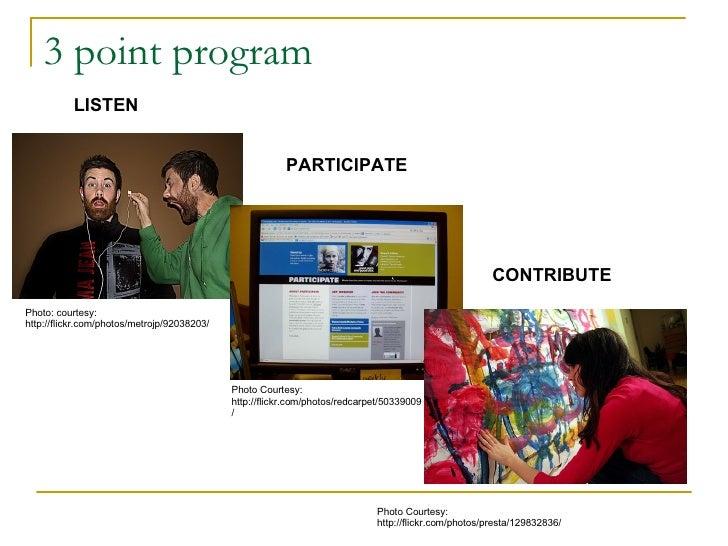 3 point program Photo: courtesy: http://flickr.com/photos/metrojp/92038203/ LISTEN PARTICIPATE Photo Courtesy: http://flic...