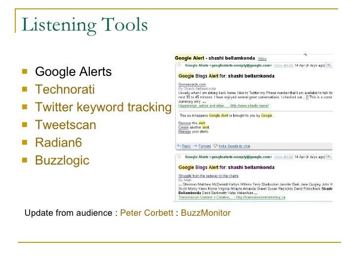 Listening Tools <ul><li>Google Alerts </li></ul><ul><li>Technorati   </li></ul><ul><li>Twitter keyword tracking </li></ul>...