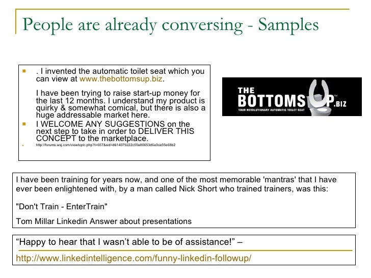 People are already conversing - Samples <ul><li>. I invented the automatic toilet seat which you can view at  www.thebotto...