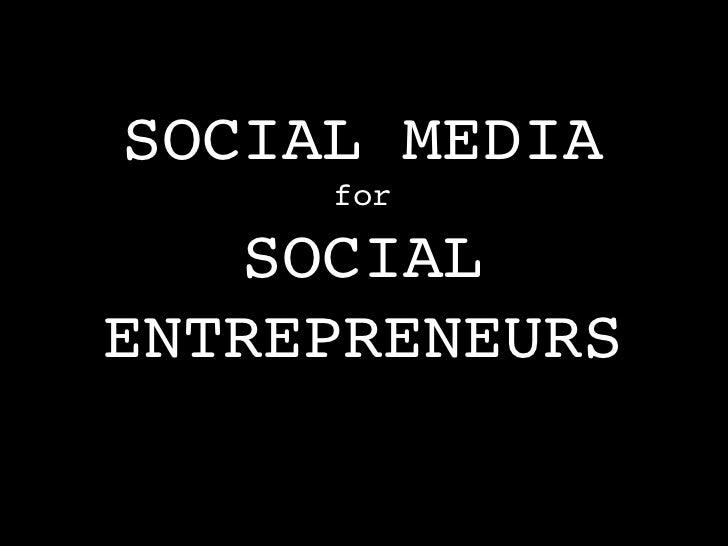 SOCIAL MEDIA!     for!   SOCIAL !ENTREPRENEURS!