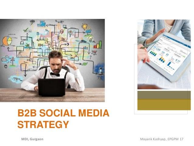 B2B SOCIAL MEDIA STRATEGY MDI, Gurgaon Mayank Kashyap, EPGPM 17