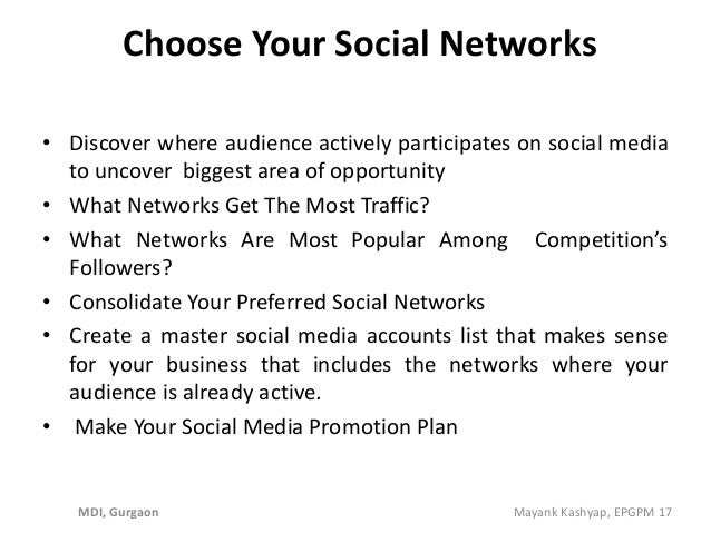 Choose Your Social Networks • Discover where audience actively participates on social media to uncover biggest area of opp...