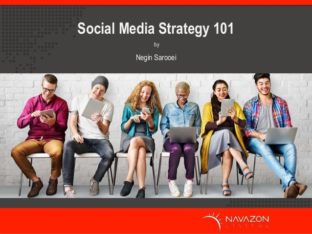 by Social Media Strategy 101 Negin Sarooei