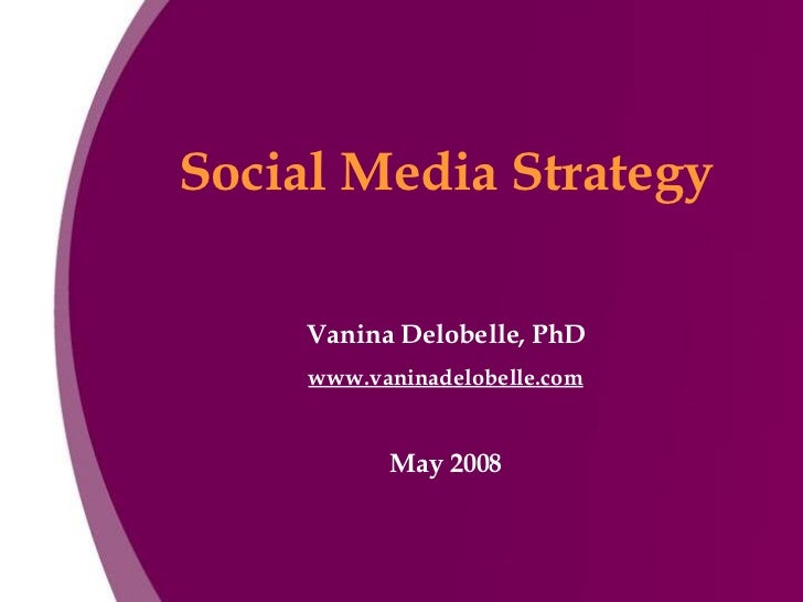 Social Media Strategy Vanina Delobelle, PhD www.vaninadelobelle.com May 2008