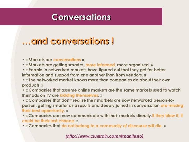 Conversations <ul><li>… and conversations !   </li></ul><ul><li>«Markets are  conversations » </li></ul><ul><li>«Market...