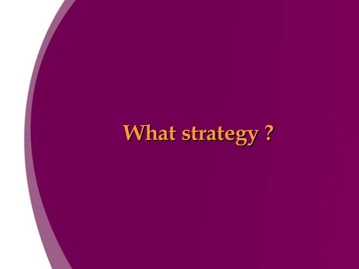 What strategy ?