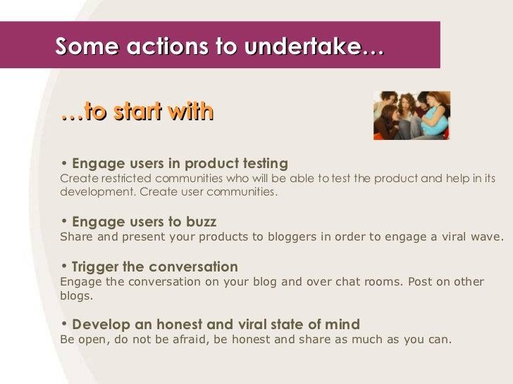 Some actions to undertake… <ul><li>… to start with   </li></ul><ul><li>Engage users in product testing </li></ul><ul><li>C...