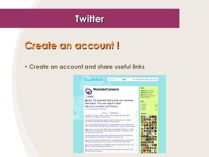Twitter <ul><li>Create an account !   </li></ul><ul><li>Create an account and share useful links </li></ul>