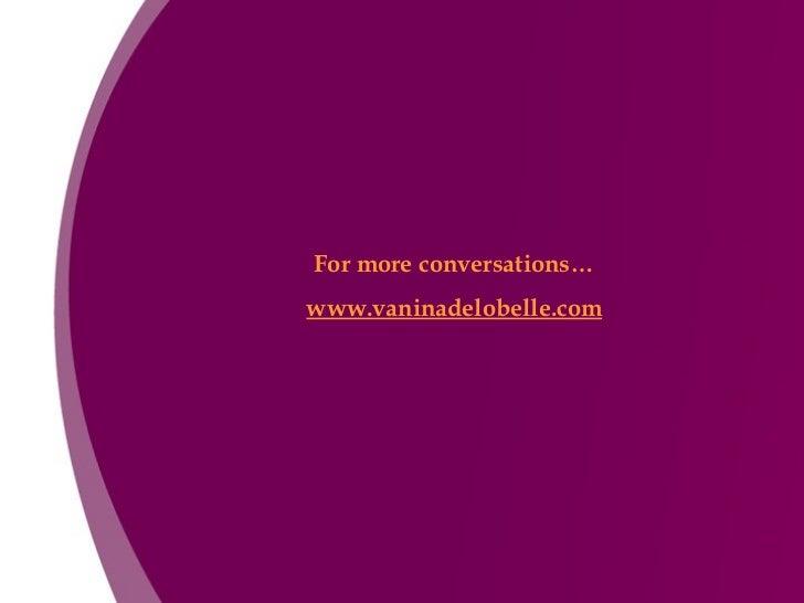 For more conversations… www.vaninadelobelle.com