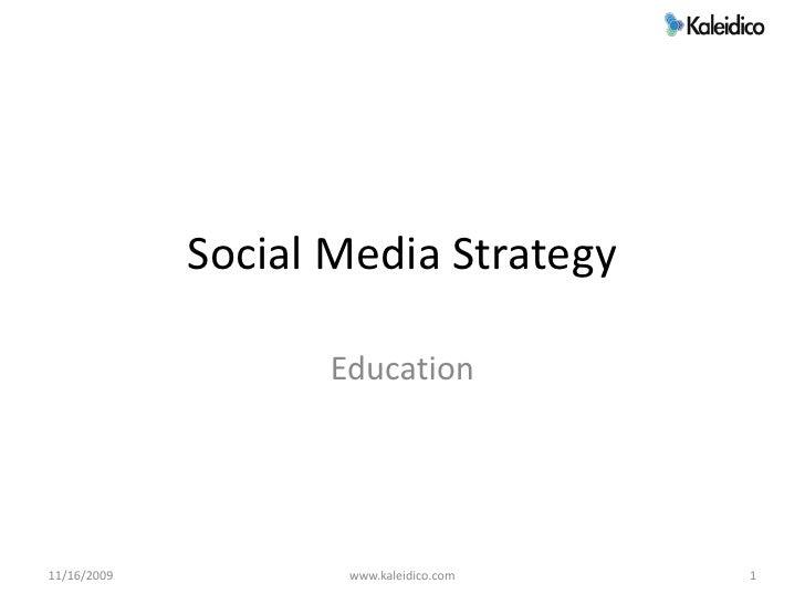 Social Media Strategy                     Education     11/16/2009          www.kaleidico.com   1