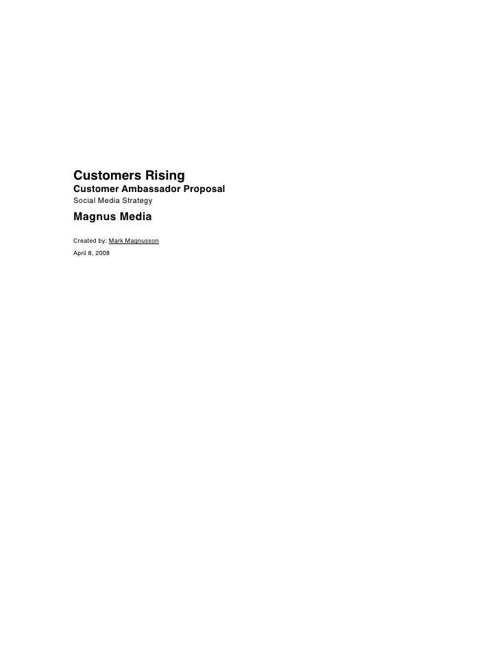 Customers Rising Customer Ambassador Proposal Social Media Strategy  Magnus Media  Created by: Mark Magnusson April 8, 2008