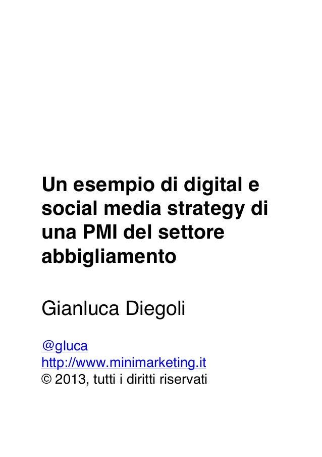 Un esempio di digital e social media strategy di una PMI del settore abbigliamento Gianluca Diegoli @gluca http://www.mini...