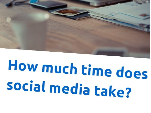 How much time does social media take?