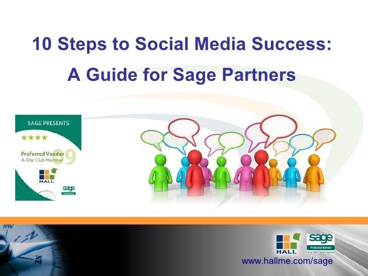 10 Steps to Social Media Success:    A Guide for Sage Partners                            www.hallme.com/sage
