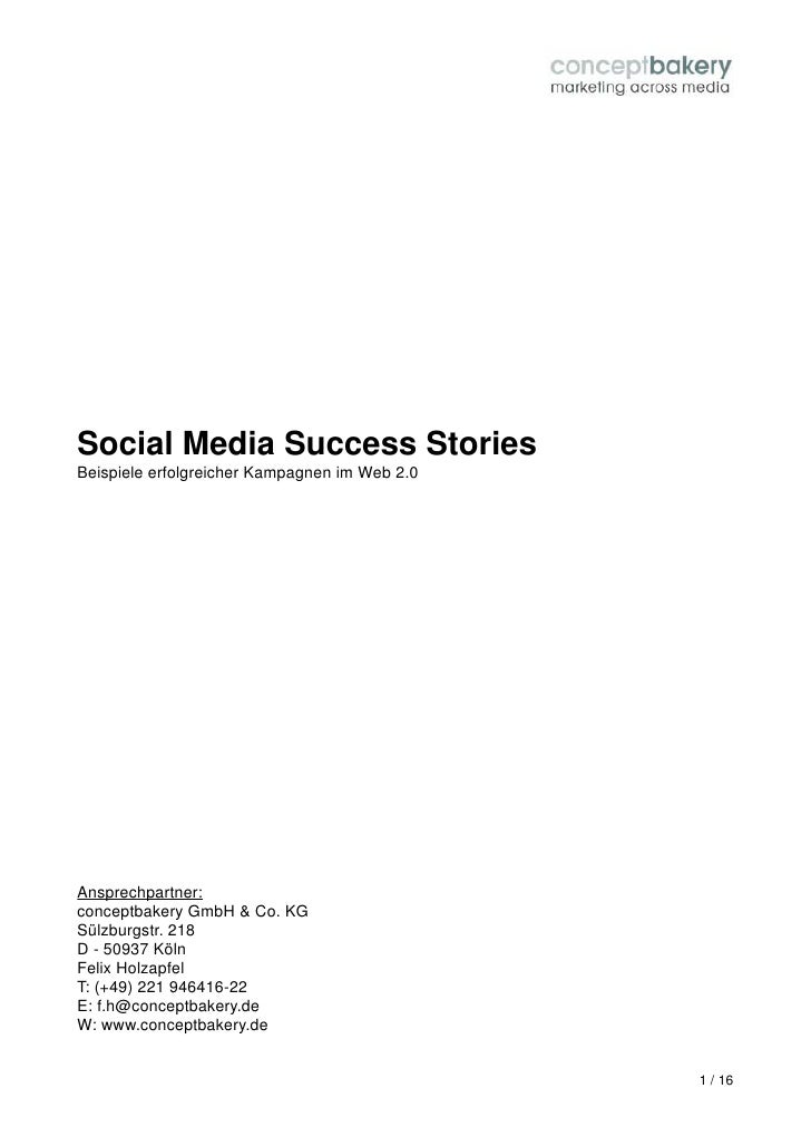 Social Media Success Stories Beispiele erfolgreicher Kampagnen im Web 2.0     Ansprechpartner: conceptbakery GmbH & Co. KG...