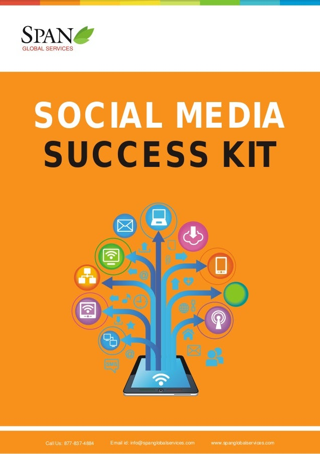 SOCIAL MEDIA SUCCESS KIT  Call Us: 877-837-4884  Email id: info@spanglobalservices.com  www.spanglobalservices.com