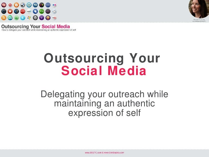Outsourcing Your   Social Media Delegating your outreach while maintaining an authentic expression of self