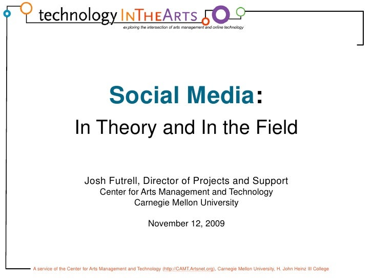 Social Media:<br />In Theory and In the Field<br />Josh Futrell, Director of Projects and Support<br />Center for Arts Man...