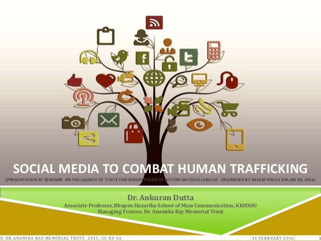 14 FEBRUARY 2016© DR ANAMIKA RAY MEMORIAL TRUST, 2015; CC-BY-SA 1 SOCIAL MEDIA TO COMBAT HUMAN TRAFFICKING (PRESENTATION A...