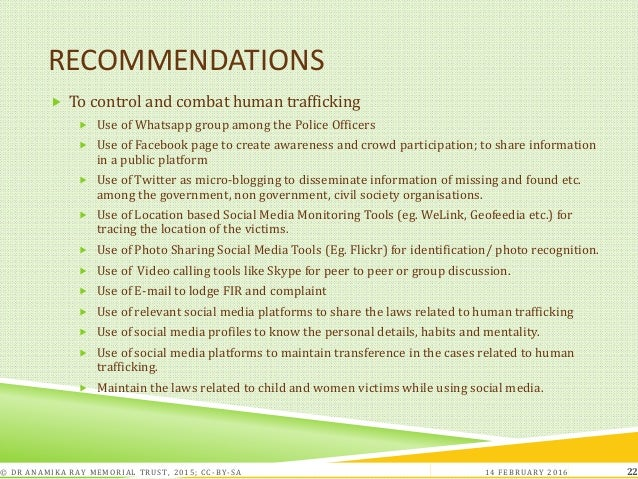 RECOMMENDATIONS  To control and combat human trafficking  Use of Whatsapp group among the Police Officers  Use of Faceb...