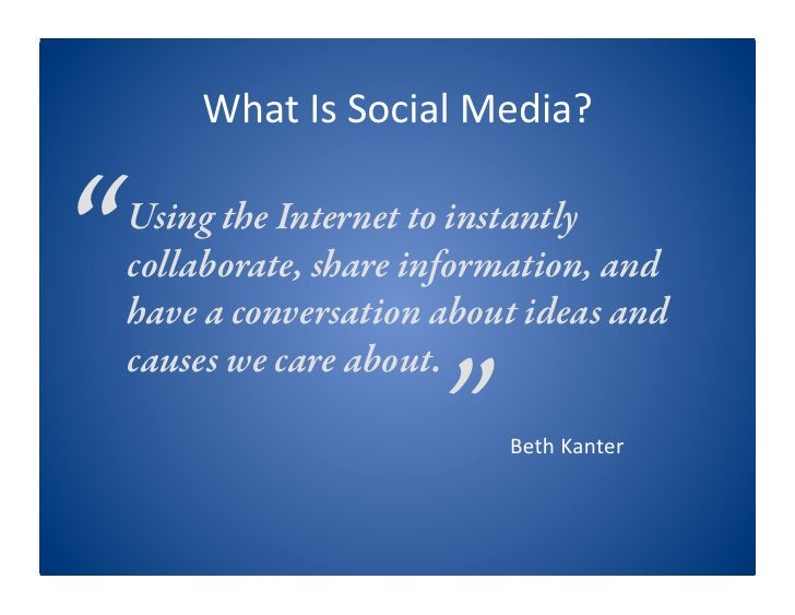 """WhatIsSocialMedia?   """"   Using the Internet to instantly     collaborate, share information, and     have a conversati..."""