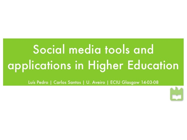 Social media tools and applications in Higher Education    Luís Pedro | Carlos Santos | U. Aveiro | ECIU Glasgow 14-03-08