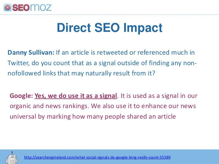 Direct SEO Impact<br />Danny Sullivan: If an article is retweeted or referenced much in Twitter, do you count that as a si...