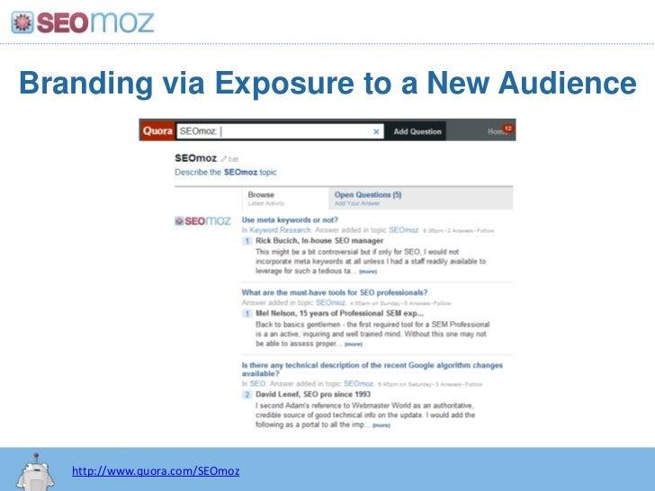 Branding via Exposure to a New Audience<br />http://www.quora.com/SEOmoz<br />