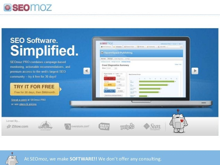 At SEOmoz, we make SOFTWARE!! We don't offer any consulting.<br />