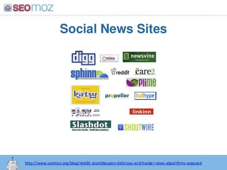 Social News Sites<br />http://www.seomoz.org/blog/reddit-stumbleupon-delicious-and-hacker-news-algorithms-exposed<br />