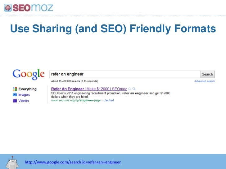 Use Sharing (and SEO) Friendly Formats<br />http://www.google.com/search?q=refer+an+engineer<br />
