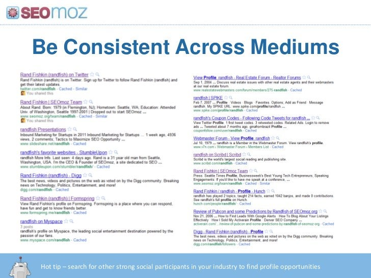 Be Consistent Across Mediums<br />Hot tip – search for other strong social participants in your industry to find profile o...