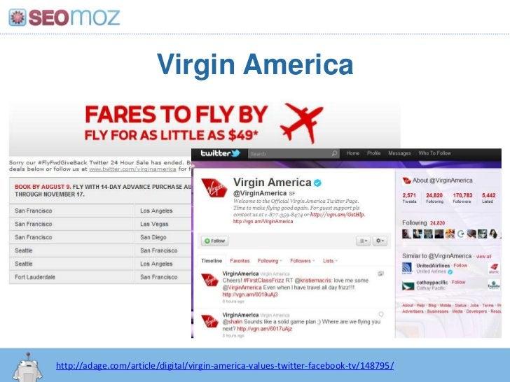 Virgin America<br />http://adage.com/article/digital/virgin-america-values-twitter-facebook-tv/148795/<br />