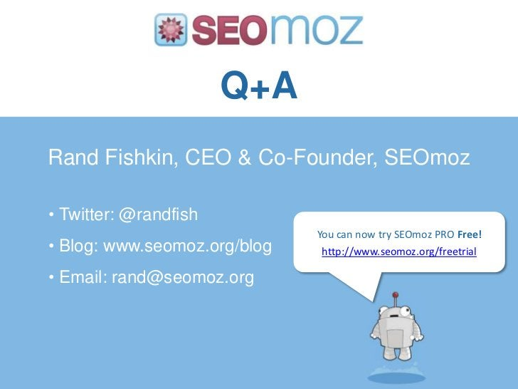 Q+A<br />Rand Fishkin, CEO & Co-Founder, SEOmoz<br /><ul><li> Twitter: @randfish