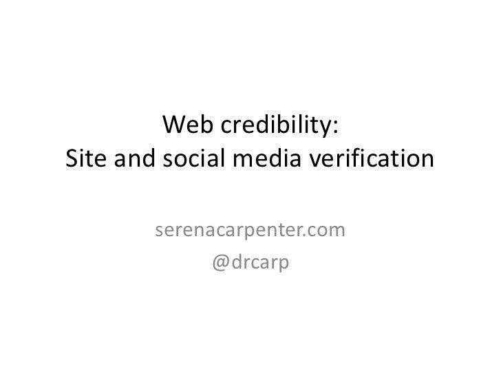 Web credibility:Site and social media verification        serenacarpenter.com              @drcarp