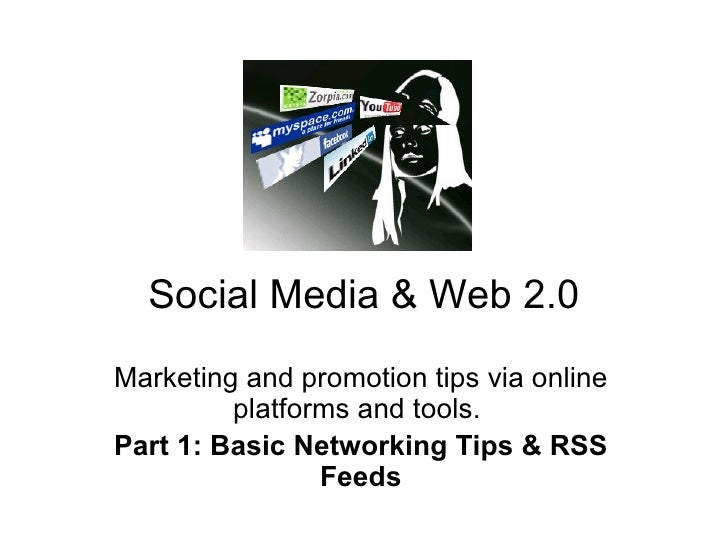 Social Media & Web 2.0 Marketing and promotion tips via online platforms and tools.  Part 1: Basic Networking Tips & RSS F...