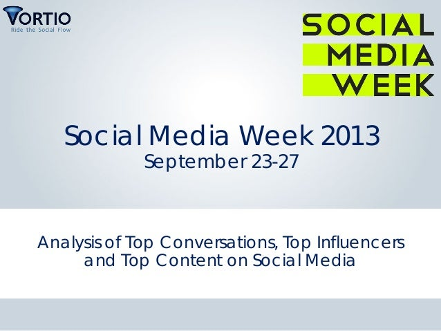 Social Media Week 2013 September 23-27 Analysis of Top Conversations, Top Influencers and Top Content on Social Media