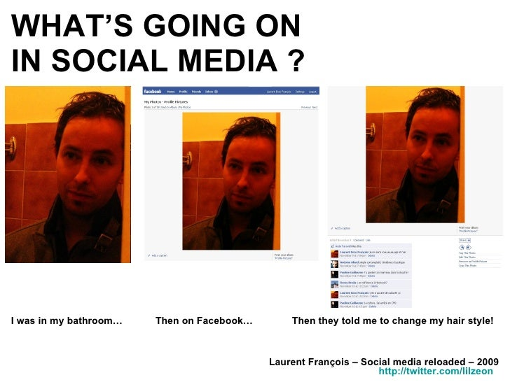 WHAT'S GOING ON  IN SOCIAL MEDIA ? Laurent François – Social media reloaded – 2009 http://twitter.com/lilzeon   I was in m...