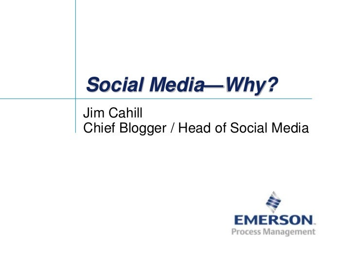 Social Media—Why?<br />Jim CahillChief Blogger / Head of Social Media<br />