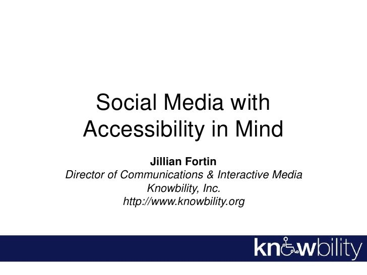 Social MediawithAccessibility in Mind<br />Jillian Fortin<br />Director of Communications & Interactive Media<br />Knowbil...
