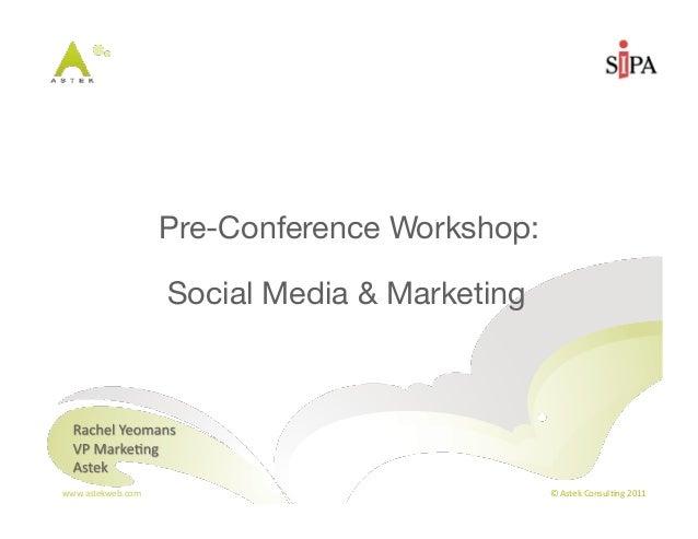 Pre-Conference Workshop:                       Social Media & Marketingwww.astekweb.com                                ©...