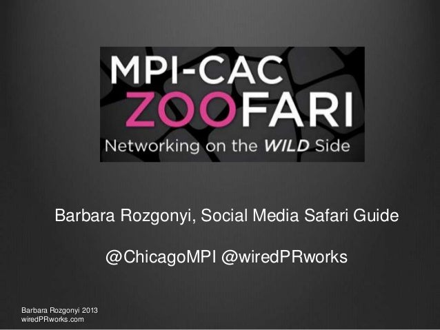 Barbara Rozgonyi, Social Media Safari Guide @ChicagoMPI @wiredPRworks Barbara Rozgonyi 2013 wiredPRworks.com